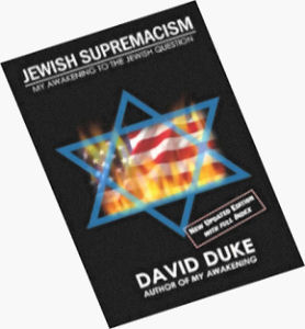 http://www.davidduke.com//images/jewish-supremacism-cover-2007-small.jpg