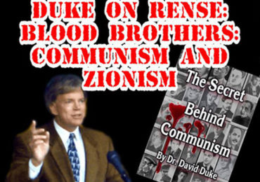 "Dr. David Duke on Rense Radio: ""Blood Brothers Communism & Zionism"""