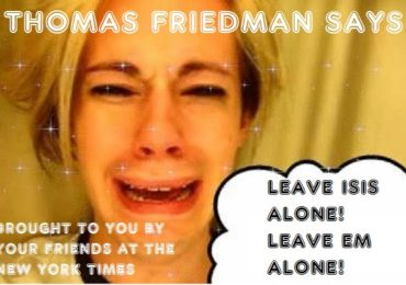New York Times Thomas Friedman says he supports ISIS. We told you so…