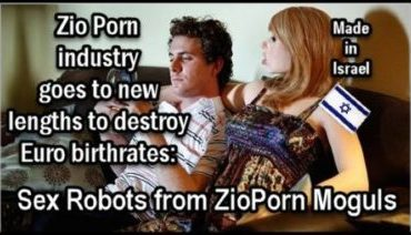 UN Report Openly Demands White Population Replacement! & The Ultimate Zio Porn to Lower White Birthrate – Sex Robots!