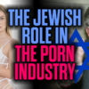 The Jewish Role in the Porn Industry — A New Video from Mark Collett