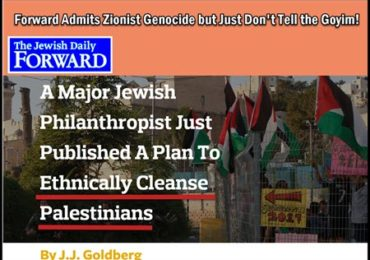 Jewish Forward Admits Zionism is Racist Genocide but Don't Let the Goyim Know!