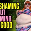Fat Shaming & Slut Shaming are GOOD