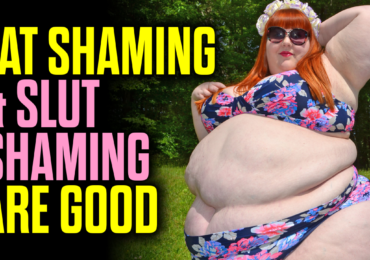 Fat Shaming & Slut Shaming are GOOD