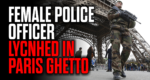 Female Police Officer Lynched in Paris Ghetto