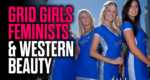 Grid Girls, Feminists & the Importance of Western Beauty — New Mark Collett Video
