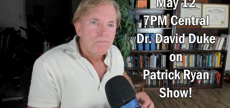 Tonight 7PM Central Time — Dr. David Duke live on Patrick Ryan Show!